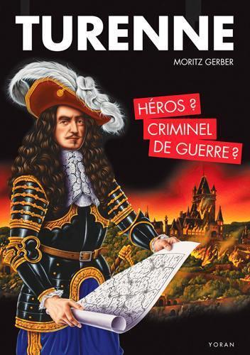 TURENNE, HEROS OU CRIMINEL DE GUERRE ? - Moritz Gerber